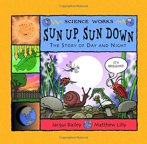 Sun Up, Sun Down: The Story of Day and Night (Science Works) [Jacqui Bailey] (Tapa Blanda)