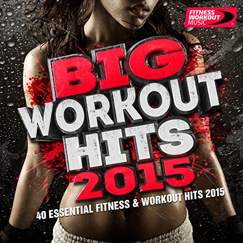 Big Workout Hits 2015 - 40 Essential Fitness & Workout Hits (Perfect for Jogging, Running, Gym and Weight Loss)