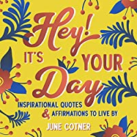 Hey! It's Your Day: Inspirational Quotes and Affirmations to Live By