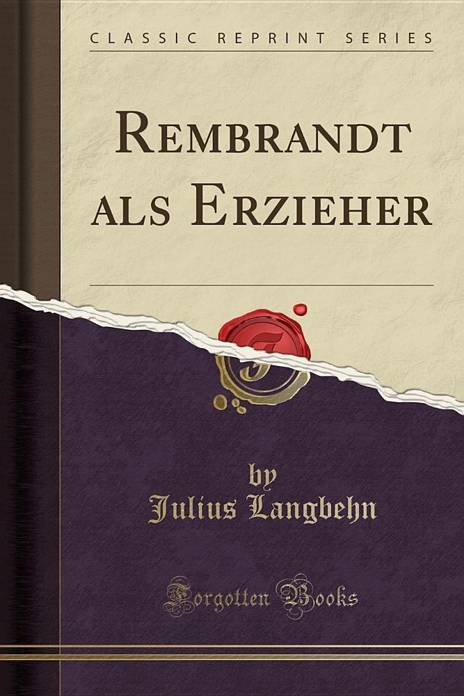 Rembrandt als Erzieher (Classic Reprint)