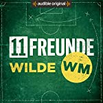 11FREUNDE - Wilde WM (Original Podcast) | 11FREUNDE