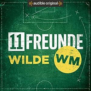 11FREUNDE - Wilde WM (Original Podcast)