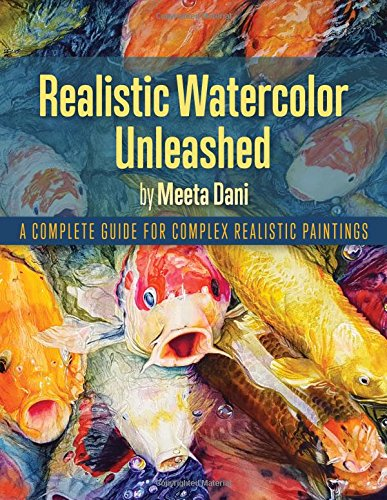 Realistic Watercolour Unleashed: A Complete Guide for Complex Realistic Paintings ()