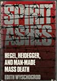 Spirit in Ashes : Hegel, Heidegger and Man-Made Mass Death, Wyschogrod, Edith, 0300033222