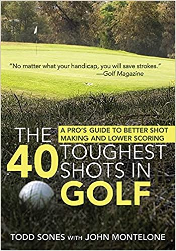 The 40 Toughest Shots in Golf: A Pro's Guide to Better Shot Making and Lower Scoring