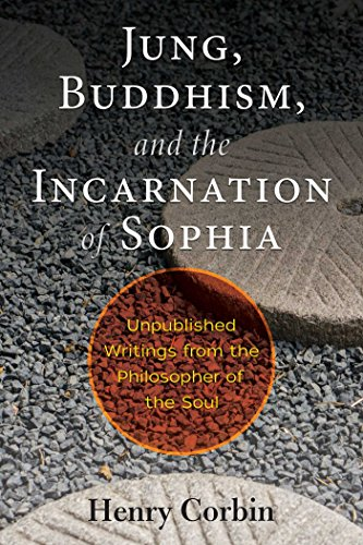 Jung, Buddhism, and the Incarnation of Sophia: Unpublished Writings from the Philosopher of the Soul (English Edition)