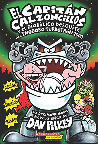 El Capitn Calzoncillos y el diablico desquite del Inodoro Turbotrn 2000 (Captain Underpants #11): (Spanish language edition of Captain Underpants ... of the Turbo Toilet 2000) (Spanish Edition)