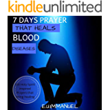 7 Days Prayer that heals blood diseases: 330 Holy Spirit inspired prayers that brings complete healing to blood diseases
