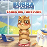 Bubba The Hamster Tames His Tantrums: A Mindful Children's Anger Management Book To Help Kids Understand And Control Emotions