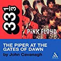 Pink Floyd's Piper at the Gates of Dawn (33 1/3 Series) Audiobook by John Eric Cavanagh Narrated by John Eric Cavanagh