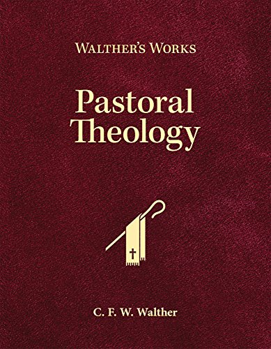 Walthers Works: Pastoral Theology (Walther's Works)