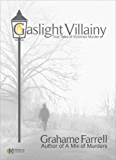 Gaslight Villainy: True Tales of Victorian Murder
