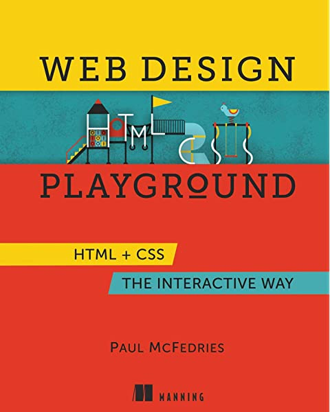 Web Design Playground Html Css The Interactive Way Mcfedries Paul 9781617294402 Amazon Com Books