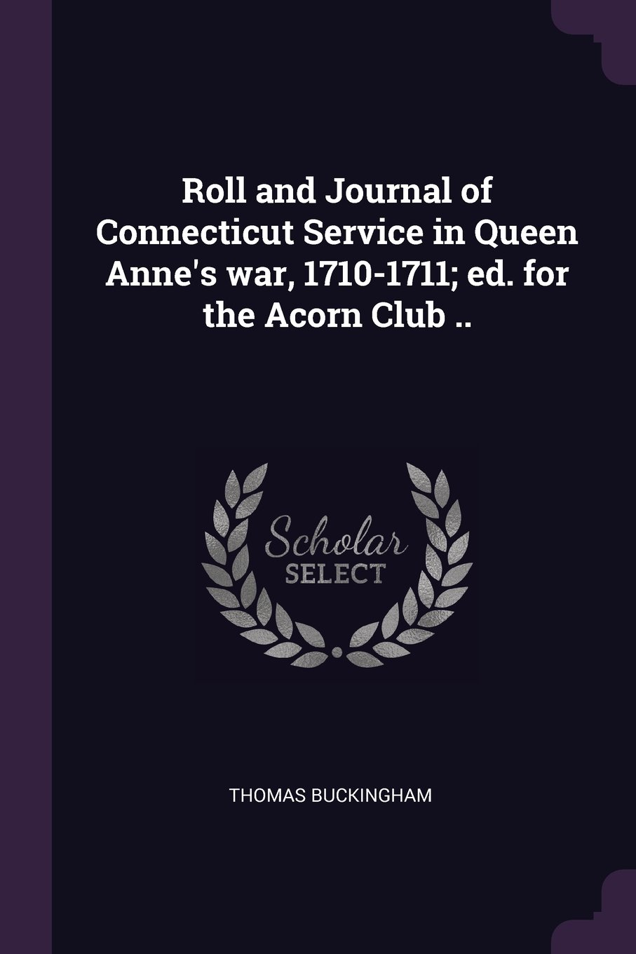 Download Roll and Journal of Connecticut Service in Queen Anne's war, 1710-1711; ed. for the Acorn Club .. PDF