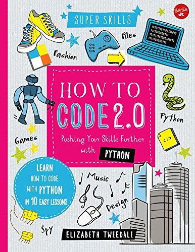 Book cover of How to Code 2.0: Pushing Your Skills Further with Python by Elizabeth Tweedale