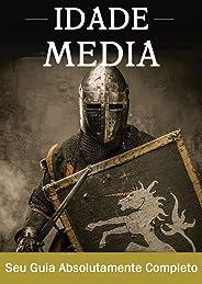 A Idade Média: Um guia completo para a história da Europa, desde a queda do império romano ocidental passando pela peste negr
