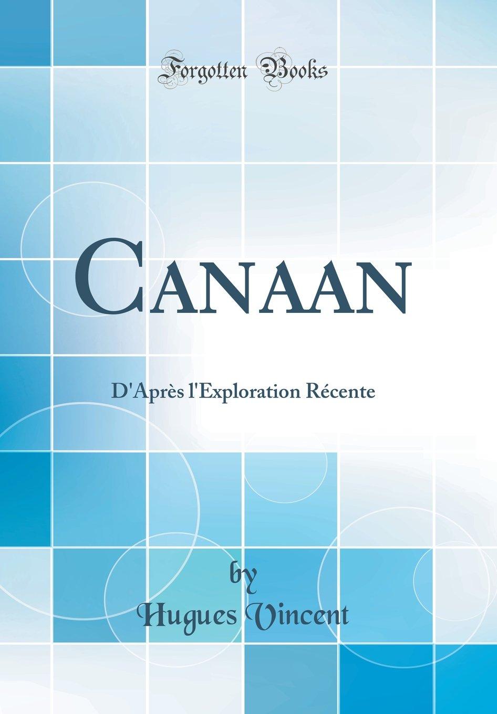 Read Online Canaan: D'Apres L'Exploration Recente (Classic Reprint) (French Edition) ePub fb2 ebook
