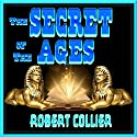 The Secret of the Ages Audiobook by Robert Collier Narrated by Clay Lomakayu