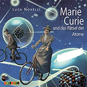 Marie Curie und das Rätsel der Atome Hörbuch