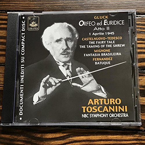 Toscanini / Gluck: Orfeo ed Euridice, Act 2 / Castelnuovo-Tedesco: The Fairy Tale; The Taming of the Shrew / Mignone: Fantasia Brasileira (The Taming Of The Shrew Act 2)