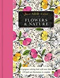 Flowers & Nature: A Gorgeous Coloring Books With More Than 120 Pull-Out Illustrations to Complete (Just Add Color)
