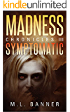 SYMPTOMATIC: An Apocalyptic Horror Thriller (MADNESS Chronicles Book 3)