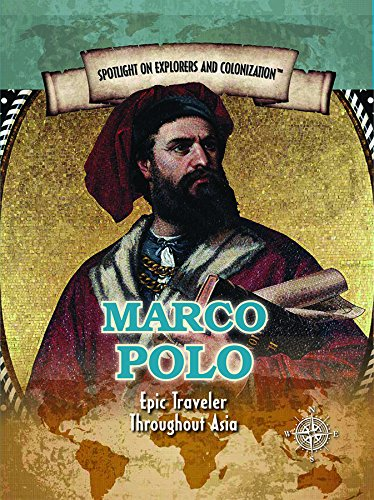 Marco Polo: Epic Traveler Throughout Asia (Spotlight on Explorers and Colonization) ebook