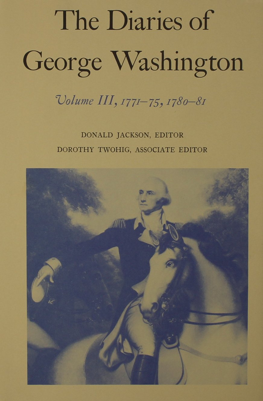 The Diaries of George Washington: 1771-1775, 1780-1781 (Volume III)