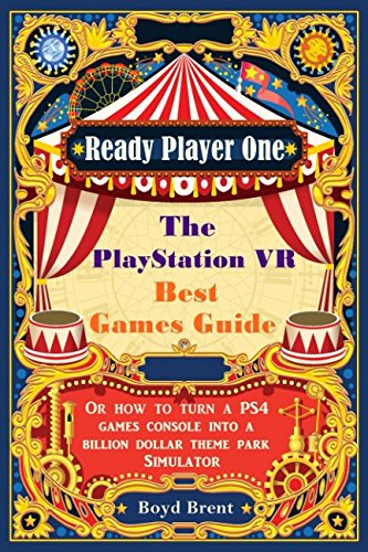 Price comparison product image Ready Player One - The PlayStation VR Best Games Guide: Discover the extraordinary games, destinations and adventures that are available RIGHT NOW in virtual reality