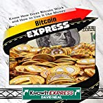 Bitcoin Express: Know How Does Bitcoin Work and How to Use It Like Money: KnowIt Express | David Neal, KnowIt Express