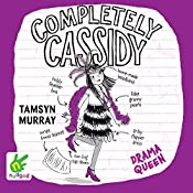 Completely Cassidy: Drama Queen: Completely Cassidy, Book 3 | Tamsyn Murray