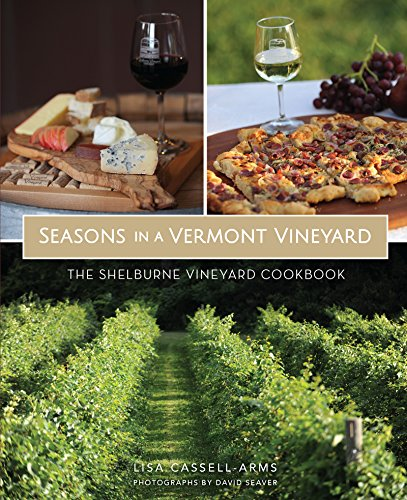 Seasons in a Vermont Vineyard: The Shelburne Vineyard Cookbook (American Palate) by Lisa Cassell-Arms