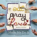 Eat Pray Love Made Me Do It: Life Journeys Inspired by the Best-Selling Memoir Audiobook by Elizabeth Gilbert - introduction, Rebecca Asher, Victoria Russell, Mallory Kotzman, Lisa Becker, Peter Richmond Narrated by Emily Rankin, Jorjeana Marie, Ariana Delawari, Mark Deakins, Robbie Daymond, Marc Cashman, Cassandra Campbell