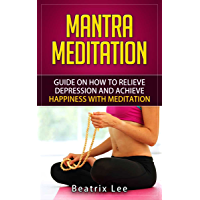 Mantra Meditation: Guide on How to Relieve Depression and Achieve Happiness with Meditation (Universal …O…M… Mantra) (English Edition)