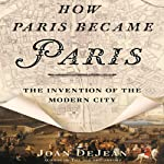 How Paris Became Paris: The Invention of the Modern City | Joan DeJean