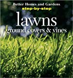 Step-by-Step Lawns, Ground Covers and Vines, Better Homes and Gardens Editors, 0696206544