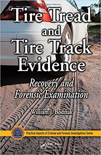Amazon Com Tire Tread And Tire Track Evidence Recovery And Forensic Examination Practical Aspects Of Criminal And Forensic Investigations 9780849372476 Bodziak William J Books
