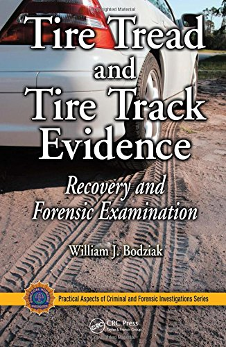 Tire Tread and Tire Track Evidence: Recovery and Forensic Examination (Practical Aspects of Criminal and Forensic Investigations)