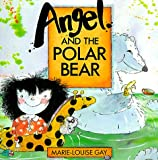 Angel and the Polar Bear, Marie-Louise Gay, 0773673989