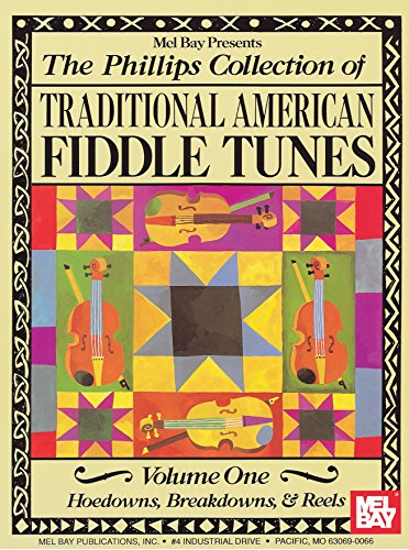 The Phillips Collection of Traditional American Fiddle Tunes Volume 1: Hoedowns, Breakdowns, and - Traditional Fiddle Publications American