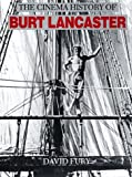 The Cinema History of Burt Lancaster, David Arthur Fury, 0924556005