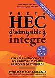 Prépa HEC, d'Admissible à Intégré - EDITION 2018 - Astuces et Méthodes-Clés pour Réussir les Oraux des Ecoles de Commerce (Prépa ECS, ECE, ECT)