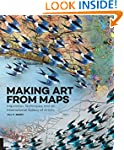 Making Art From Maps: Inspiration, Te...