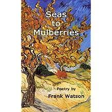 Seas to Mulberries: Poetry by Frank Watson