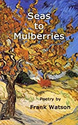 Seas to Mulberries: Poetry by Frank Watson