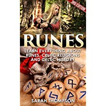 Runes: Learn Everything about: Runes, Celtic Religions and Celtic History (Viking History, Norse Mythology, Celtic, Wicca, Divination, Fortune Telling, Celtic Religions)