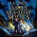 Gladius and the Sea of Lost Souls Audiobook by J. A. Paul Narrated by John M. Perry