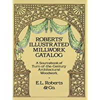 Roberts' Illustrated Millwork Catalog: A Sourcebook of Turn-of-the-Century Architectural Woodwork (Dover Woodworking)