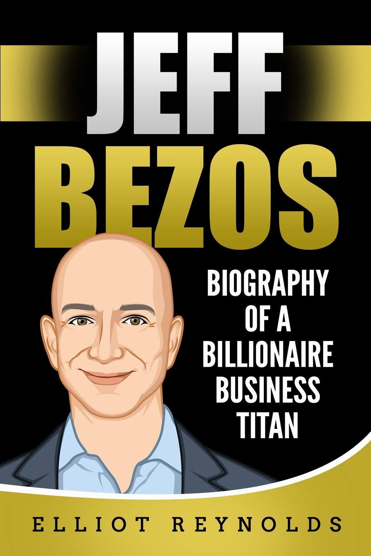 Jeff Bezos: Biography of a Billionaire ...