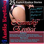 Raunchy Erotica: 25 Explcit Erotica Stories | Vivian Lee Fox,Sadie Sensual,Ginger James,Nora Wicked,Molly Evans,Lanora Ryan,Sabrina Brownstone